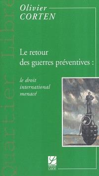 Le retour des guerres préventives : le droit international menacé