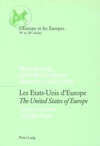 Les Etats-Unis d'Europe : un projet pacifiste = The United States of Europe : a pacifist project