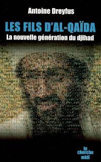 Les fils d'al-Qaida : la nouvelle génération du djihad
