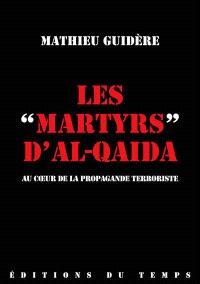 Les martyrs d'Al-Qaida : au coeur de la propagande terroriste