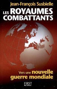 Les royaumes combattants : vers une nouvelle guerre mondiale