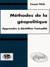 Méthodes de la géopolitique : apprendre à déchiffrer l'actualité