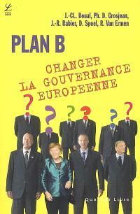 Plan B, changer la gouvernance européenne : les citoyens face à l'Union européenne : innovation et gouvernance européenne : une feuille de route pour sortir de la crise