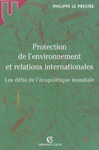 Protection de l'environnement et relations internationales : les défis de l'écopolitique mondiale