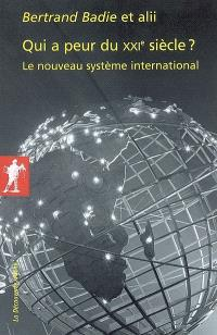 Qui a peur du XXIe siècle ? : le nouveau système international