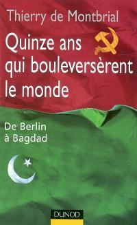 Quinze ans qui bouleversèrent le monde : de Berlin à Bagdad