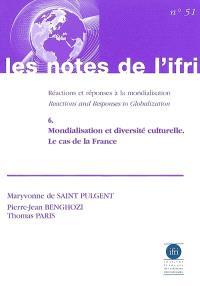 Réactions et réponses à la mondialisation = Reactions and responses to globalization. Volume 6, Mondialisation et diversité culturelle : le cas de la France