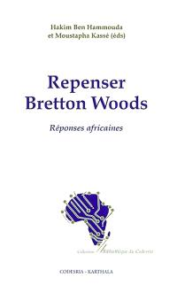 Repenser Bretton Woods : réponses africaines