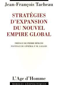Stratégies d'expansion du nouvel empire global : la France est-elle armée pour faire face à la volonté de puissance des Etats-Unis ?