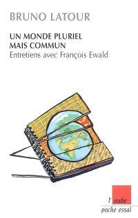 Un monde pluriel mais commun : entretiens avec François Ewald