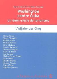 Washington contre Cuba : un demi-siècle de terrorisme : l'affaire des cinq