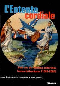 L'entente cordiale : cent ans de relations culturelles franco-britanniques (1904-2004)