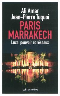 Paris-Marrakech : luxe, pouvoir et réseaux