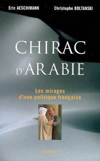 Chirac d'Arabie : les mirages d'une politique française