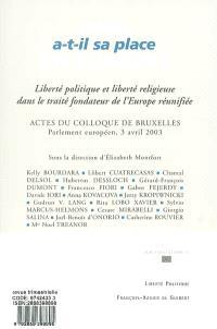 Dieu a-t-il sa place en Europe ? : actes du Colloque liberté politique et liberté religieuse dans le traité fondateur de l'Europe unifiée, 3 avril 2003, Bruxelles, Parlement européen