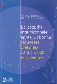 La sécurité internationale après Lisbonne : nouvelles pratiques dans l'Union européenne