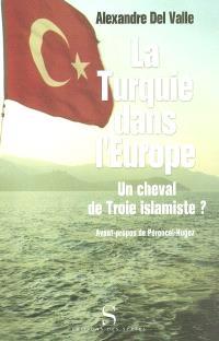 La Turquie dans l'Europe : un cheval de Troie islamiste ?
