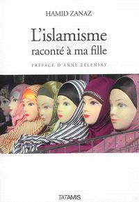 L'islamisme raconté à ma fille : et aux Occidentaux qui n'ont rien compris à l'islam