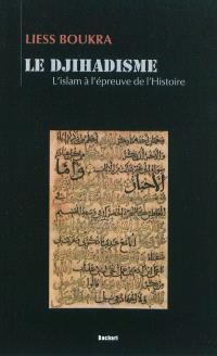 Le djihadisme : l'islam à l'épreuve de l'histoire