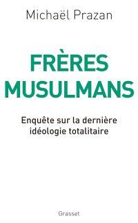 Frères musulmans : enquête sur la dernière idéologie totalitaire