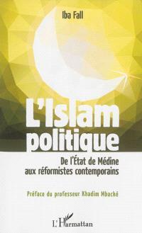L'islam politique : de l'Etat de Médine aux réformistes contemporains