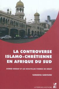 La controverse islamo-chrétienne en Afrique du Sud : Ahmed Deedat et les nouvelles formes de débat