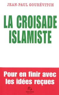 La croisade islamiste : pour en finir avec les idées reçues