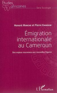 Emigration internationale au Cameroun : des enjeux nouveaux aux nouvelles figures