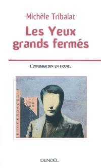 Les yeux grands fermés : l'immigration en France