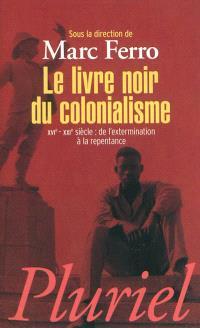 Le livre noir du colonialisme : XVIe-XXIe siècle : de l'extermination à la repentance
