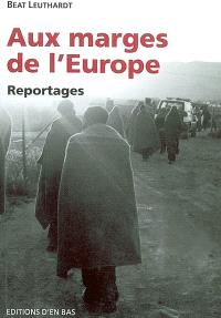 Aux marges de l'Europe : reportages
