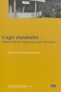 L'agir clandestin : agentivité de migrants ouest-africains