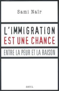 L'immigration est une chance : entre la peur et la raison