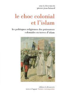 Le choc colonial et l'islam : les politiques religieuses des puissances coloniales en terres d'islam