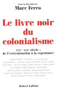 Le livre noir du colonialisme : XVIe-XXe siècle : de l'extermination à la repentance