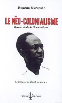 Le néo-colonialisme : dernier stade de l'impérialisme