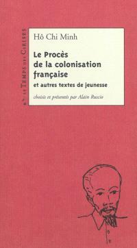 Le procès de la colonisation française : et autres textes de jeunesse