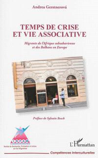 Temps de crise et vie associative : migrants de l'Afrique subsaharienne et des Balkans en Europe