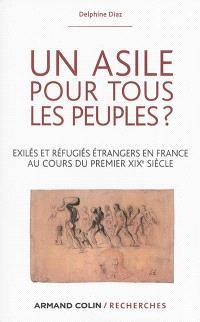 Un asile pour tous les peuples ? : exilés et réfugiés étrangers en France au cours du premier XIXe siècle