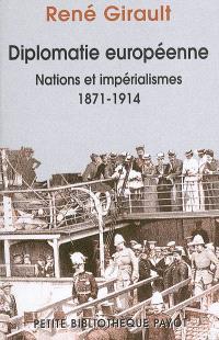 Histoire des relations internationales contemporaines. Volume 1, Diplomatie européenne : nations et impérialisme, 1871-1914