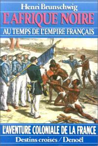 L'Afrique noire au temps de l'empire français