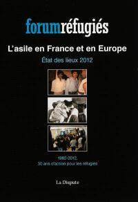 L'asile en France et en Europe : état des lieux 2012 : 1982-2012, 30 ans d'action pour les réfugiés