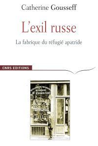 L'exil russe : la fabrique du réfugié apatride : (1920-1939)