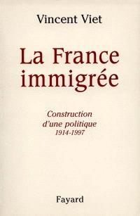 La France immigrée : construction d'une politique (1914-1998)