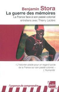La guerre des mémoires : la France face à son passé colonial : entretiens avec Thierry Leclère
