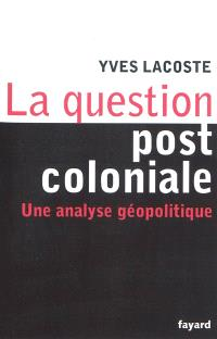 La question post-coloniale : une analyse géopolitique