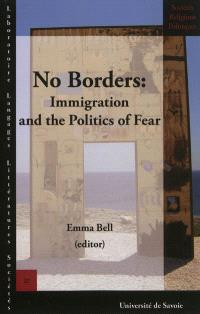 No borders : immigration and the politics of fear