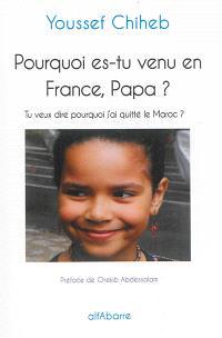 Pourquoi es-tu venu en France, papa ? : tu veux dire pourquoi j'ai quitté le Maroc ?