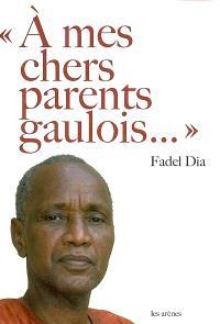 A mes chers parents gaulois...