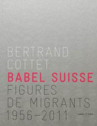 Babel suisse : figures de migrants, 1956-2011